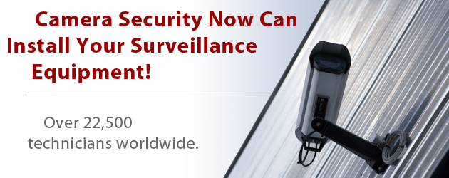 Camera Security Now can install your surveillance equipment.